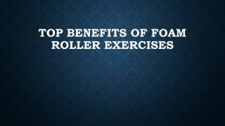 Top Benefits of Foam Roller Exercises