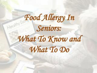 Food Allergy in Seniors: What To Know and What To Do