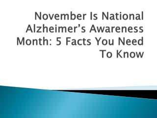 November Is National Alzheimer's Awareness Month: 5 Facts You Need To Know