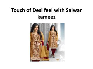 Touch of Desi feel with Salwar kameez