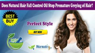 Does Natural Hair Fall Control Oil Stop Premature Greying of Hair?