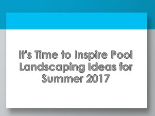It's time to inspire Pool Landscaping Ideas for Summer 2017