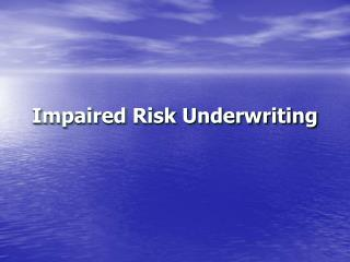 Impaired Risk Underwriting