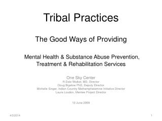 Tribal Practices  The Good Ways of Providing  Mental Health & Substance Abuse Prevention, Treatment & Rehabilita