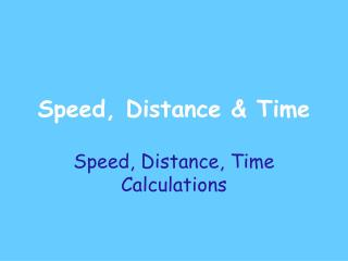 Speed, Distance  Time