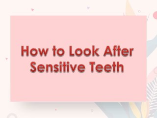 How to Look After Sensitive Teeth