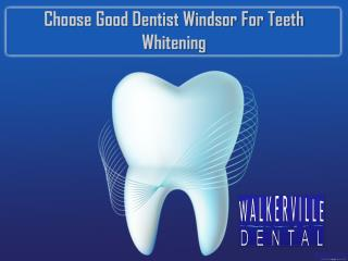 Choose Good Dentist Windsor For Teeth Whitening