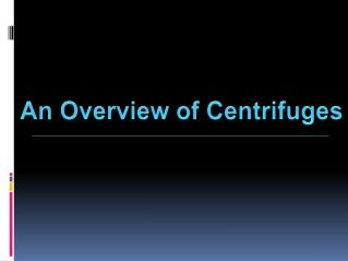 An Overview of Centrifuges