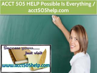 ACCT 505 HELP Possible Is Everything / acct505help.com