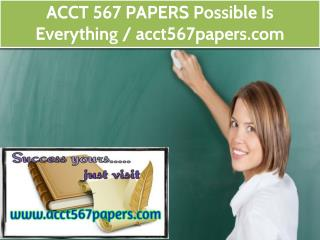 ACCT 567 PAPERS Possible Is Everything / acct567papers.com