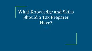 What Knowledge and Skills Should a Tax Preparer Have?