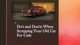 Do's and Don'ts When Scrapping Your Old Car For Cash