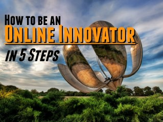 How to Be an Online Innovator in 5 Steps