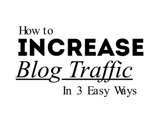 How to Increase Blog Traffic in 3 Easy Ways