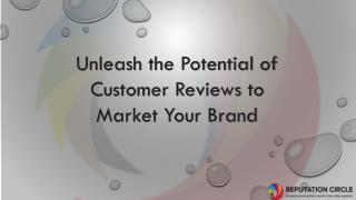 Unleash the Potential of Customer Reviews to Market Your Brand