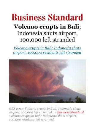 Volcano erupts in Bali; Indonesia shuts airport, 100,000 left stranded