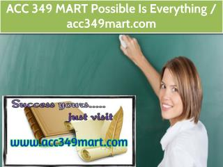 ACC 349 MART Possible Is Everything   / acc349mart.com