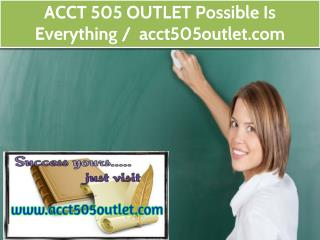 ACCT 505 OUTLET Possible Is Everything / acct505outlet.com