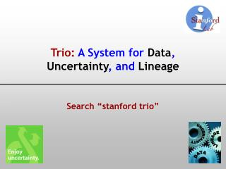 Trio: A System for Data , Uncertainty , and Lineage