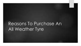 Reasons To Purchase An All Weather Tyre