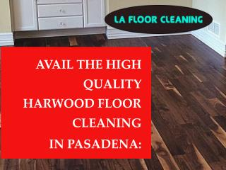 The best services of Hardwood floor cleaning in Pasadena:
