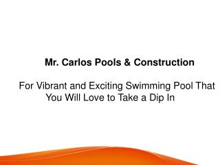 Mr. Carlos Pools & Construction For Vibrant and Exciting Swimming Pool That You Will Love to Take a Dip In