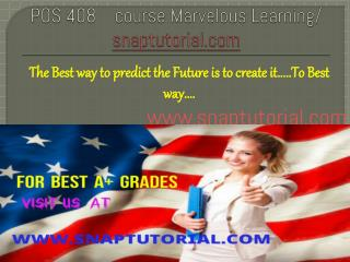 POS 408    course Marvelous Learning/snaptutorial.com