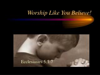 Worship Like You Believe!