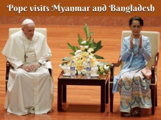 Pope Francis' Visit to Myanmar & Bangladesh