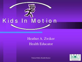Heather A. Zwiker Health Educator
