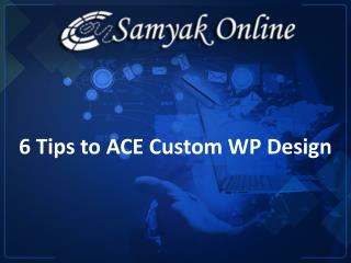 6 Tips to Ace Custom WP Design