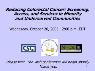 Reducing Colorectal Cancer: Screening, Access, and Services in Minority and Underserved Communities   Wednesday, October