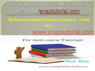 PSYCH 645 Course Marvelous Learning/snaptutorial.com