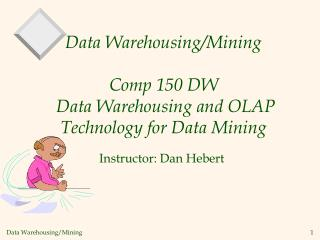Data Warehousing/Mining  Comp 150 DW  Data Warehousing and OLAP Technology for Data Mining