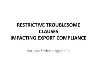 RESTRICTIVE TROUBLESOME CLAUSES IMPACTING EXPORT COMPLIANCE