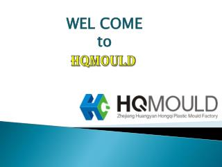 HQ Mould: The Specialized of all Plastic Mould Maker in China