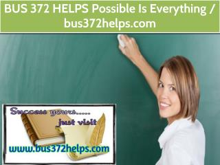 BUS 372 HELPS Possible Is Everything / bus372helps.com