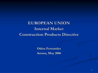 EUROPEAN UNION Internal Market Construction Products Directive