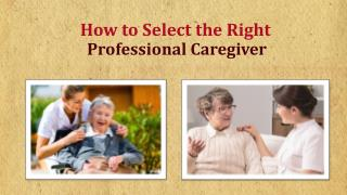How to Select the Right Professional Caregiver