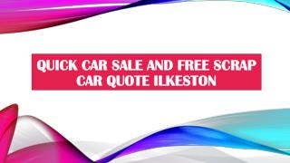 Quick Car Sale and Free Scrap Car Quote Ilkeston
