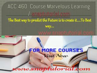 ACC 460  course Marvelous Learning /snaptutorial.com