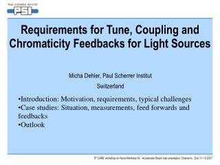 Requirements for Tune, Coupling and Chromaticity Feedbacks for Light Sources
