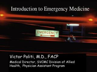 Victor Politi, M.D., FACP Medical Director, SVCMC Division of Allied Health,  Physician Assistant Program