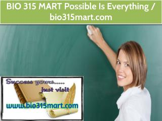 BIO 315 MART Possible Is Everything / bio315mart.com