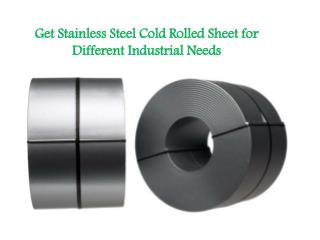 Get Stainless Steel Cold Rolled Sheet for Different Industrial Needs