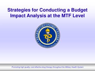 Strategies for Conducting a Budget Impact Analysis at the MTF Level