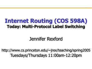 Internet Routing (COS 598A) Today: Multi-Protocol Label Switching