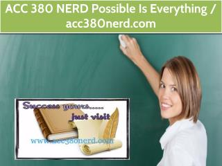 ACC 380 NERD  Possible Is Everything  /  acc380nerd.com
