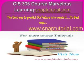 CIS 336 Course Marvelous Learning/snaptutorial.com