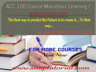 ACC 100 Course Marvelous Learning - snaptutorial.com